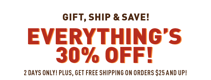 Everything's 30% OFF 2 Days only!
