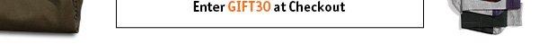 Enter GIFT30 at Checkout