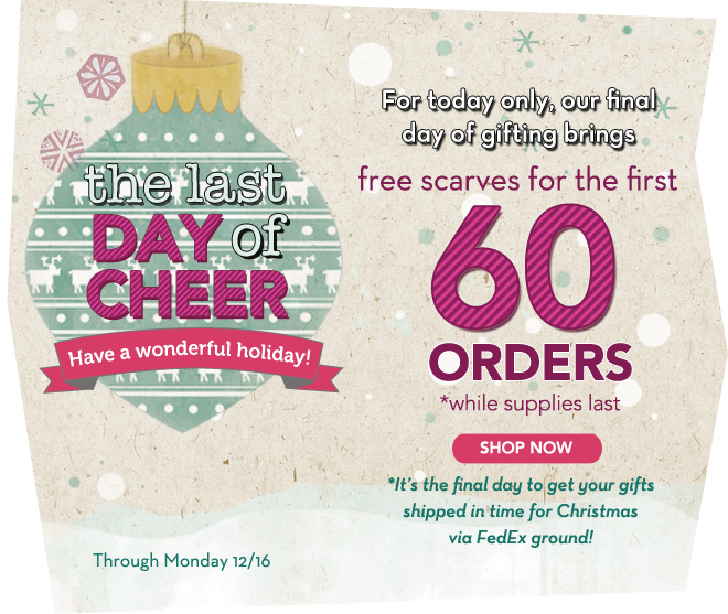 Final Day of Cheer. Get a Free Gift Today!
