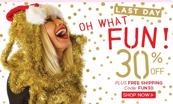 Last Day! Oh What Fun! 30% off! Shop Now