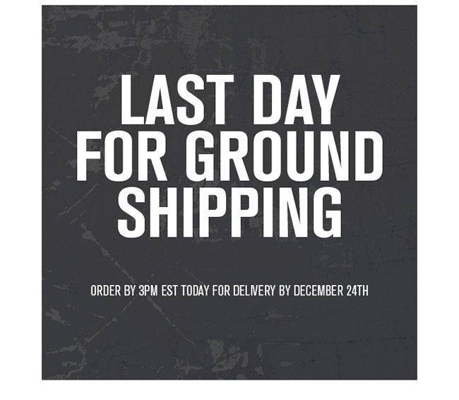 Last Day For Ground Shipping