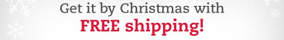 Get it by Christmas with FREE shipping!