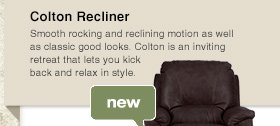 Colton Recliner: Smooth rocking and reclining motion as well as classic good looks. Colton is an inviting retreat that lets you kick back and relax in style.