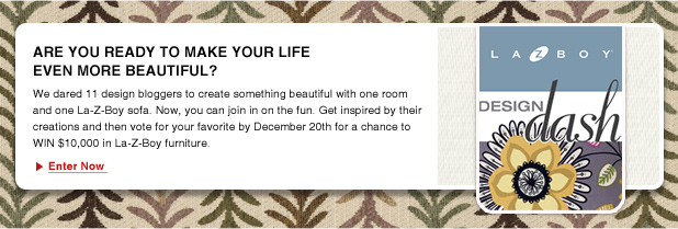 Are you ready to make your life even more beautiful? We dared 11 design bloggers to create something beautiful with one room and one La-Z-Boy sofa. Now, you can join in on the fun. Get inspired by their creations and then vote for your favorite by December 20th for a chance to WIN $10,000 in La-Z-Boy furniture.
