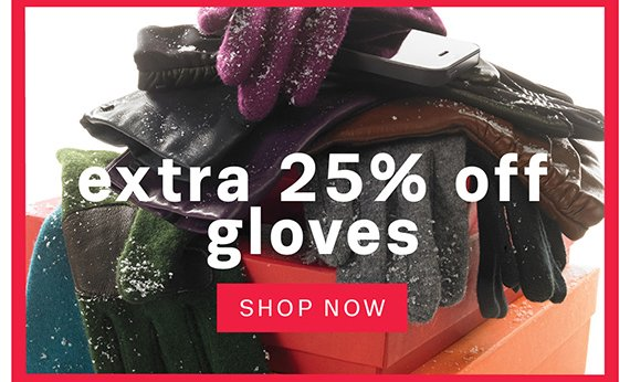 Extra 25% off gloves. Shop Now.
