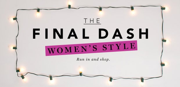 The Final Dash: Women's Style. Run in and shop.