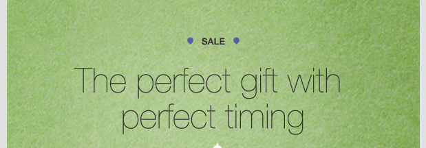 SALE. The perfect gift with perfect timing.