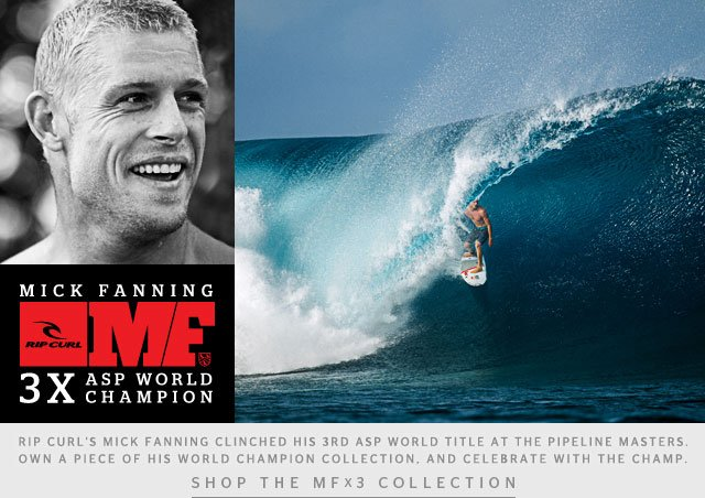 Rip Curl's Mick Fanning clinched his 3rd ASP World Title at the Pipeline Masters. Own a piece of his World Champion collection, and celebrate with the Champ.