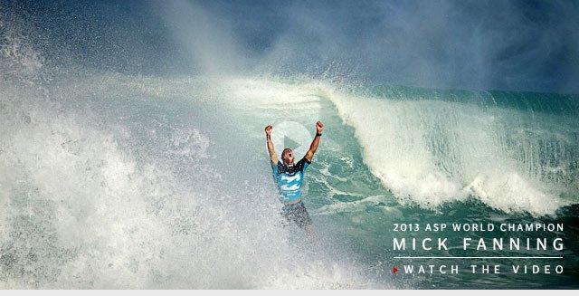 2013 ASP World Champion - Mick Fanning - Watch The Video