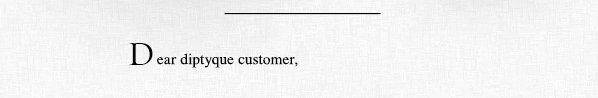 Dear diptyque customer,