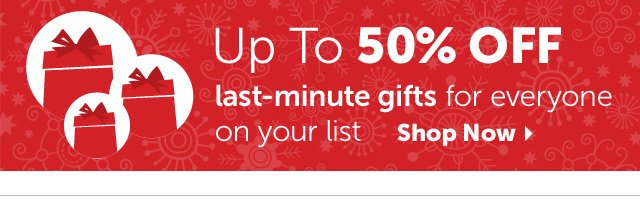Up To 50% OFF last-minute gifts for everyone on your list - Shop Now