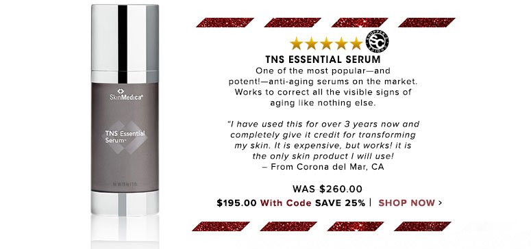 "Shopper's Choice. 5 Stars TNS Essential Serum One of the most popular—and potent!—anti-aging serums on the market. Works to correct all the visible signs of aging like nothing else. ""I have used this for over 3 years now and completely give it credit for transforming my skin. It is expensive, but works! it is the only skin product I will use!– From Corona del Mar, CA Was $260.00 Now $247.00 Save 25% Shop Now>>"