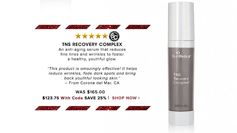 "Shooper's Choice. 5 StarsTNS Recovery Complex An anti-aging serum that reduces fine lines and wrinkles to foster a healthy, youthful glow. ""This product is amazingly effective! It helps reduce wrinkles, fade dark spots and bring back youthful looking skin."" – From Houston, TXWas $165.00 Now $156.75 Save 25% Shop Now>>"