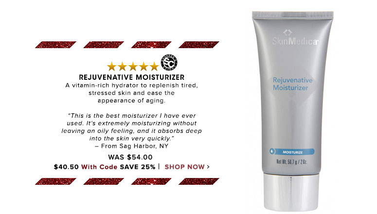 "Shopper's Choice. 5 Stars Rejuvenative Moisturizer A vitamin-rich hydrator to replenish tired, stressed skin and ease the appearance of aging.""This is the best moisturizer I have ever used. It's extremely moisturizing without leaving an oily feeling, and it absorbs deep into the skin very quickly."" – From Sag Harbor, NYWas $54.00 Now $51.30 Save 25%Shop Now>>"
