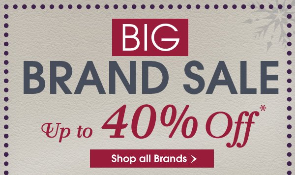 BIG BRAND SALE Up to 40% off - Shop All Brands