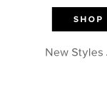 New Styles Just Added! - - Shop Sale