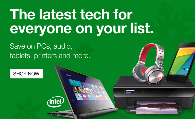 The latest tech for everyone on  your list. Save on PCs, audio, tablets, printers and more. Shop now.