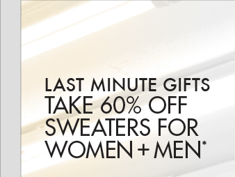 LAST MINUTE GIFTS - TAKE 60% OFF SWEATERS FOR MEN + WOMEN*
