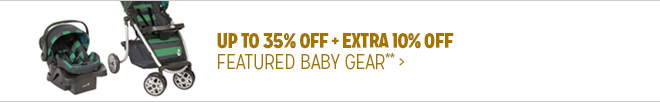 Up to 35% off + Extra 10% off Featured Baby Gear**