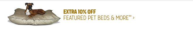Extra 10% off Featured Pet Beds & More**
