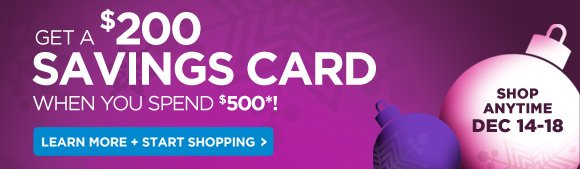 Get a $200 savings card when you spend $500!