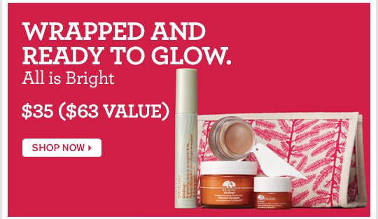 WRAPPED AND READY TO GLOW All is bright 35 dollars SHOP NOW