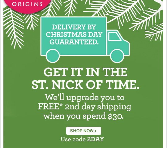 DELIVERY BY CHRISTMAS DAY GUARANTEED GET IT IN THE ST NCIK OF TIME We will upgrade you to FREE 2nd day shipping when you spend 30 dollars SHOP NOW Use code 2DAY