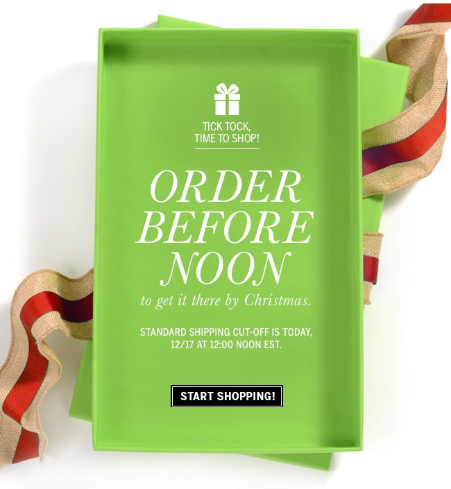Tick tock, time to shop! ORDER BEFORE NOON to get it there by Christmas. Standard shipping cut-off is today, 12/17 at 12:00 noon est. Start Shopping!