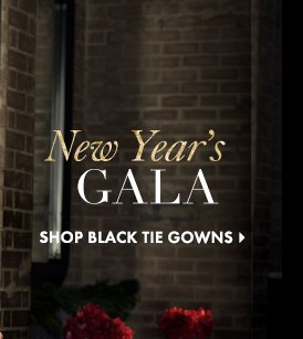 New Year's GALA  SHOP BLACK TIE GOWNS