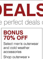 BONUS 70% OFF select men's outerwear and cold weather accessories. Shop outerwear.