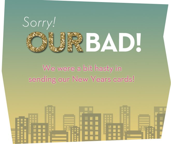 Sorry- Our Bad!