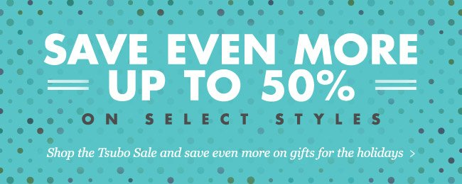 SAVE UP TO 50% ON SELECT STYLES