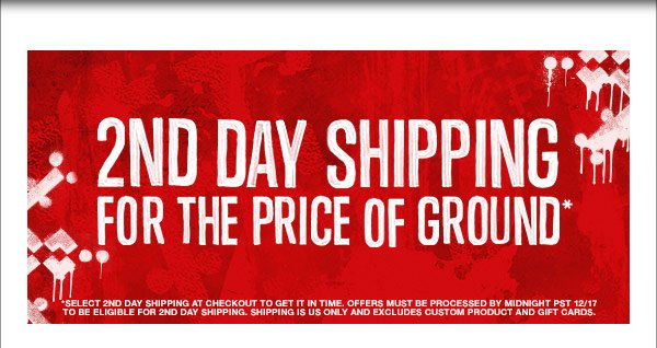 2ND DAY SHIPPING FOR THE PRICE OF GROUND*