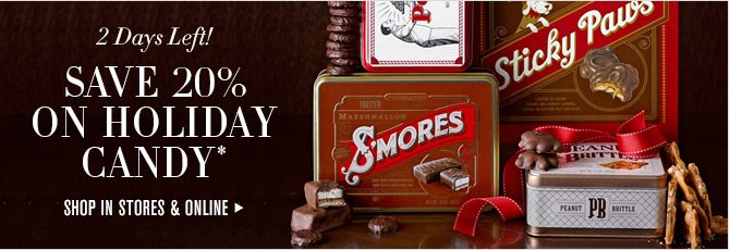 2 Days Left! SAVE 20% ON HOLIDAY CANDY* - SHOP IN STORES & ONLINE