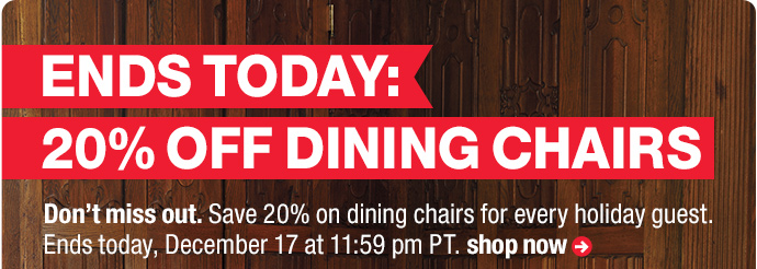 ends today: 20% off dining chairs
