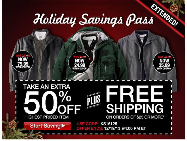 extended! - holiday savings pass - take an extra 50 percent off highest priced item plus free shipping on orders of $25 or more* use code: KS16125 offer ends: 12/19/13 at 4pm ET - start savings - click the link below