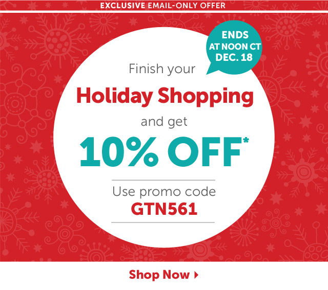 Finish your Holiday Shopping and get 10% OFF* Use promo code GTN561 - Shop Now