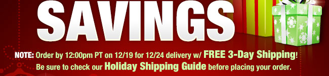 Note: order by 12/19 for 12/24 delivery with 3-Day Shipping! Be sure to check our Holiday Shipping Guide when placing your order.