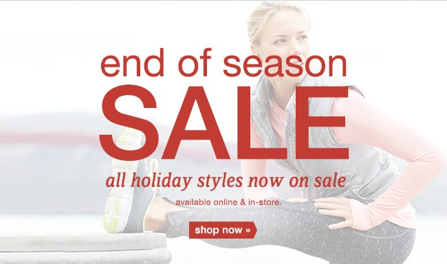 end of season SALE all holiday styles now on sale. shop now.