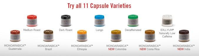 Try all 11 Capsule Varieties  Medium Roast, Dark Roast, Lungo, Decaffeinated, IDILLYUM(R) Naturally Low Caffeine, MONOARABICA(TM) Guatemala, MONOARABICA(TM) Brazil, MONOARABICA(TM) Ethiopia, MONOARABICA(TM) NEW Colombia, MONOARABICA(TM) NEW Costa Rica and MONOARABICA(TM) NEW Inida