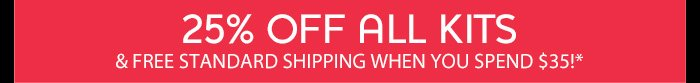 20% Off All Kits & Free Standard Shipping When You Spend $35!