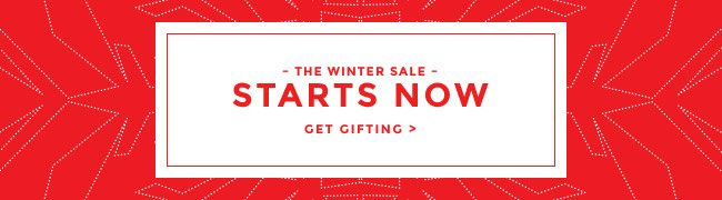 THE WINTER SALE STARTS NOW