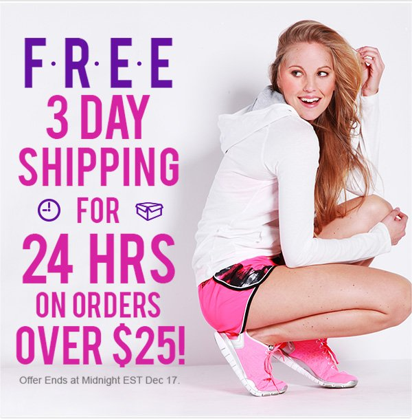 Free 3 day shipping for 24 hrs on orders over $25.