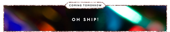 Coming tomorrow: Oh Ship