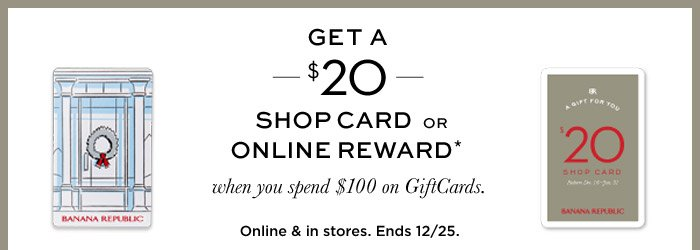 GET A $20 SHOP CARD OR ONLINE REWARD* when you spend $100 on GiftCards.