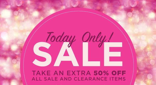 Today Only - Sale! Extra 50% off Sale and Clearance Items!