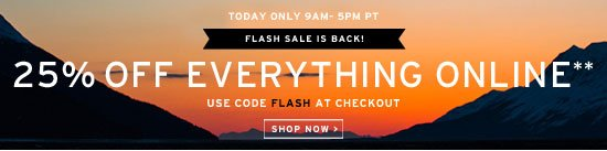 Flash Sale is Back. Today Only from 9-5 PM PT. 25% Off everything** Shop now