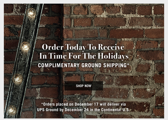 Ground Shipping Deadline - Order Today To Receive In Time For The Holidays