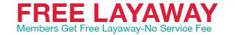 FREE LAYAWAY   Members Get Free Layaway-No Service Fee