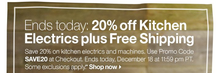 Ends today: 20% off Kitchen Electrics plus  Free Shipping